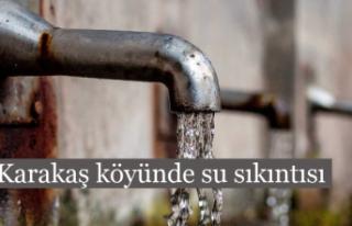 Karakaş köyünde su sıkıntısı